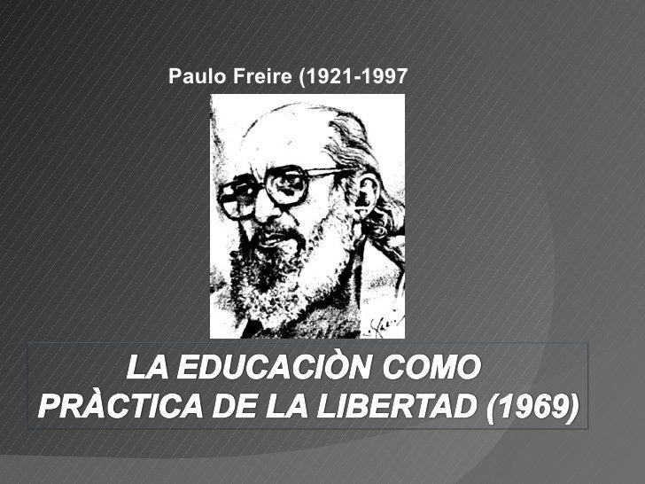 La educación como práctica de la libertad  freire [autoguardado]