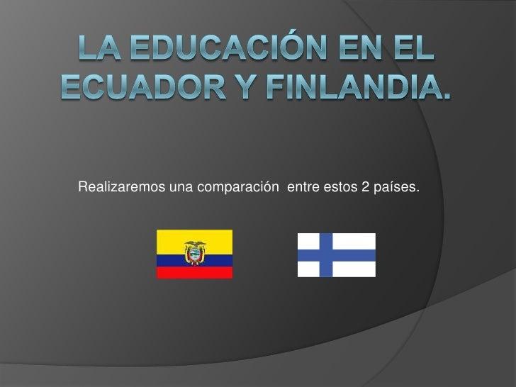 Realizaremos una comparación entre estos 2 países.