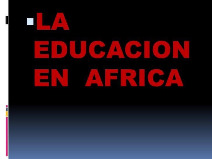 LA EDUCACION EN  AFRICA<br />