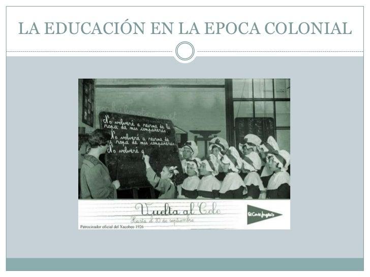 LA EDUCACIÓN EN LA EPOCA COLONIAL<br />