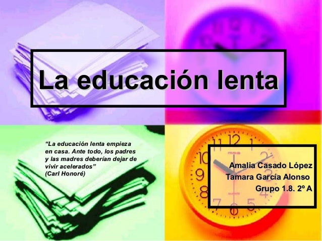 La educación lentaLa educación lentaAmalia Casado LópezAmalia Casado LópezTamara García AlonsoTamara García AlonsoGrupo 1....