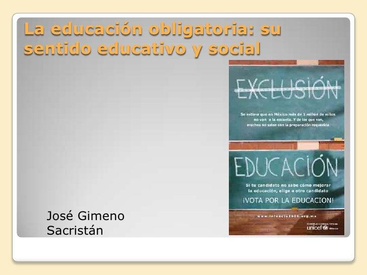 La educación obligatoria: su sentido educativo y social<br />José Gimeno Sacristán<br />