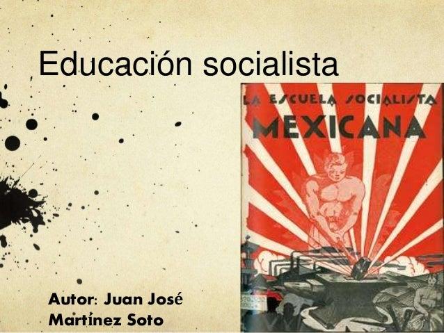 Educación socialista Autor: Juan José Martínez Soto