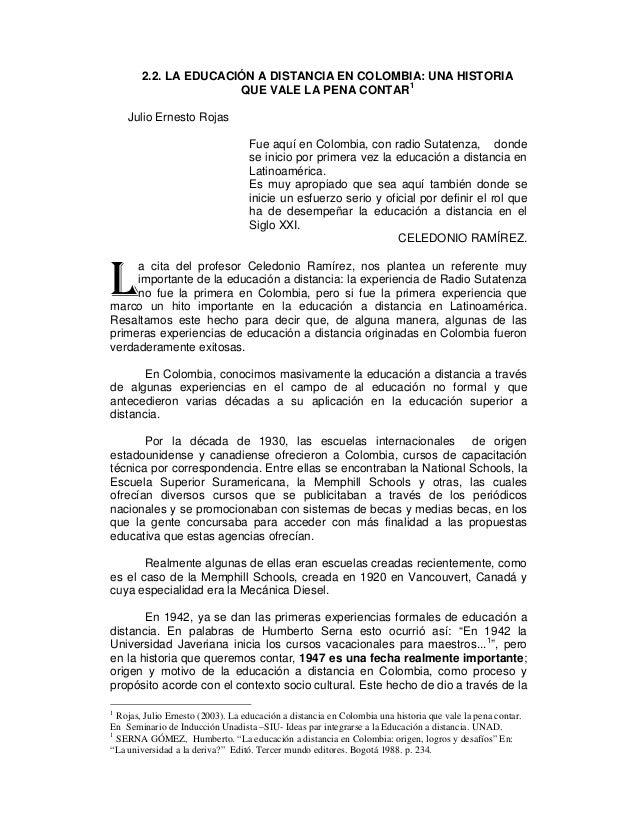 2.2. LA EDUCACIÓN A DISTANCIA EN COLOMBIA: UNA HISTORIA QUE VALE LA PENA CONTAR1 Julio Ernesto Rojas Fue aquí en Colombia,...