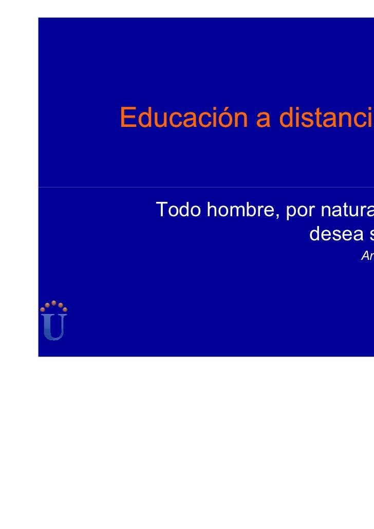 Educación a distancia  Todo hombre, por naturaleza,                 desea saber                       Aristóteles