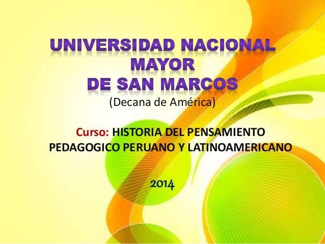 (Decana de América) Curso: HISTORIA DEL PENSAMIENTO PEDAGOGICO PERUANO Y LATINOAMERICANO 2014