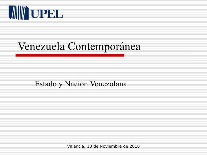 Venezuela Contemporánea Estado y Nación Venezolana Valencia, 13 de Noviembre de 2010