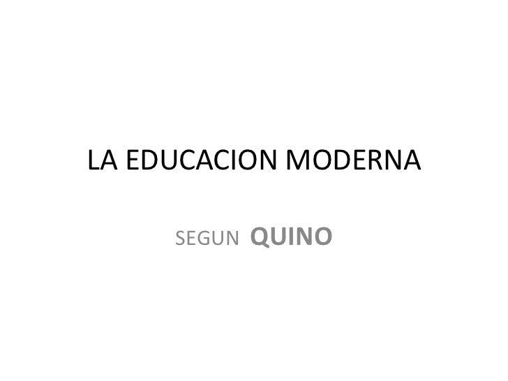 LA EDUCACION MODERNA<br />SEGUN  QUINO<br />