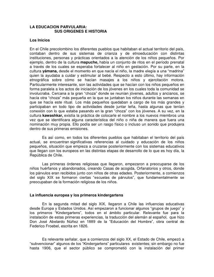 LA EDUCACION PARVULARIA:<br />SUS ORIGENES E HISTORIA<br /><br />Los Inicios<br /><br />En el Chile precolombino los dif...