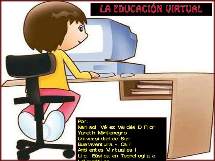 Por: Marisol Vélez Valdés – Flor Yaneth Montenegro Universidad de San Buenaventura - Cali Ambientes Virtuales I Lic. Básic...