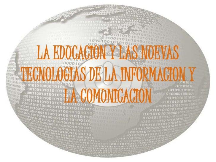LA EDUCACION Y LAS NUEVAS TECNOLOGIAS DE LA INFORMACION Y LA COMUNICACION<br />