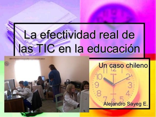 La efectividad real deLa efectividad real de las TIC en la educaciónlas TIC en la educación Un caso chilenoUn caso chileno...