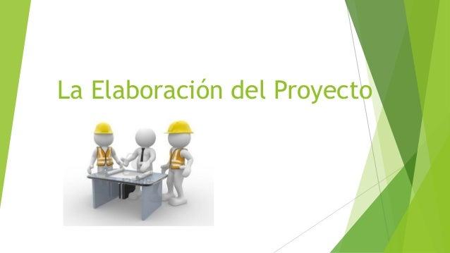 La Elaboración del Proyecto