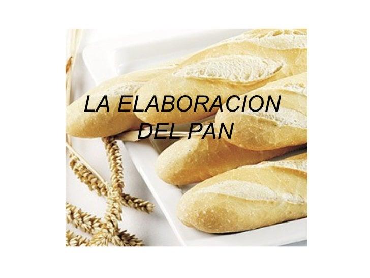 Elaboracion Del Pan la Elaboracion Del Pan