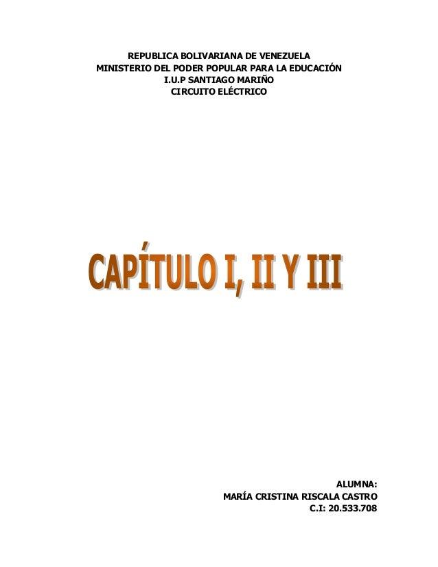 REPUBLICA BOLIVARIANA DE VENEZUELA MINISTERIO DEL PODER POPULAR PARA LA EDUCACIÓN I.U.P SANTIAGO MARIÑO CIRCUITO ELÉCTRICO...