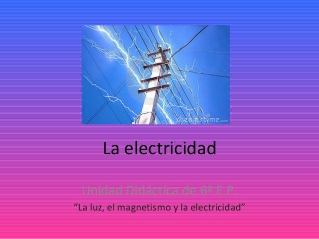 """La electricidad Unidad Didáctica de 6º E.P. """"La luz, el magnetismo y la electricidad"""""""