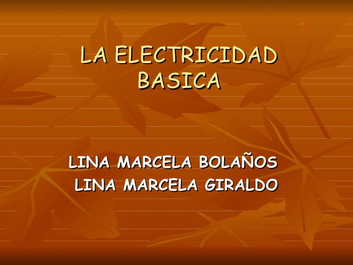 LA ELECTRICIDAD BASICA LINA MARCELA BOLAÑOS  LINA MARCELA GIRALDO