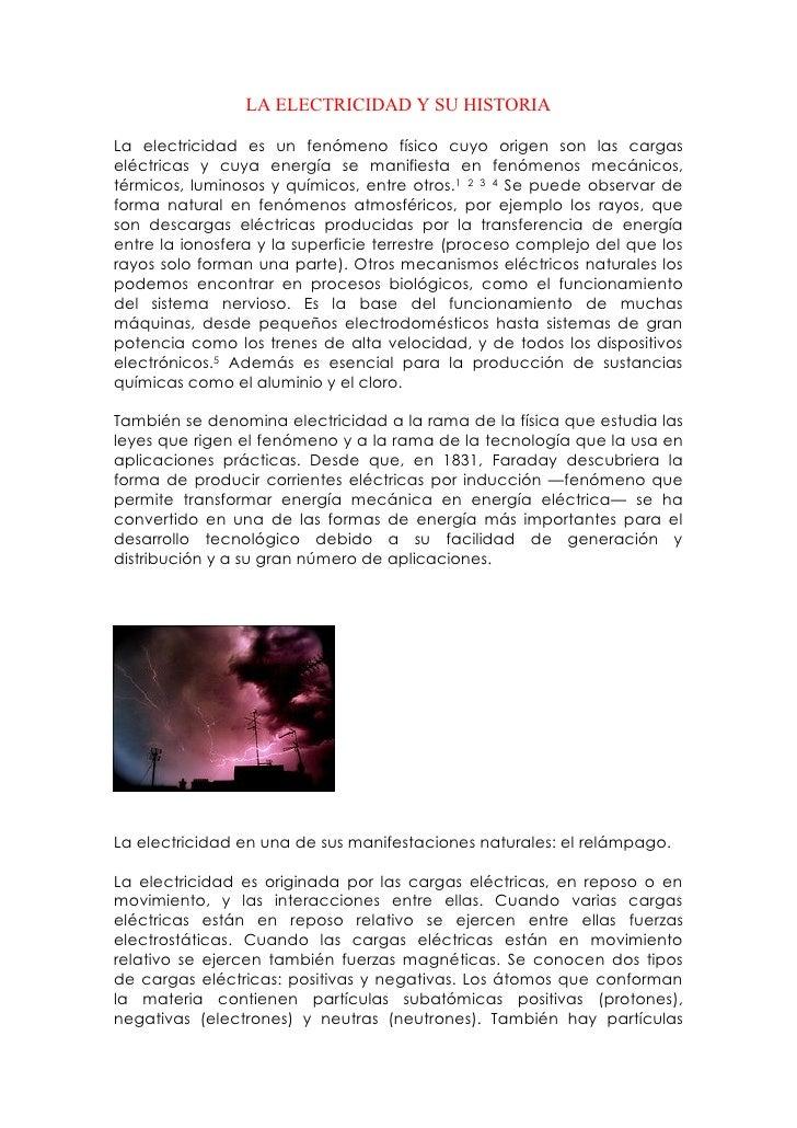 LA ELECTRICIDAD Y SU HISTORIALa electricidad es un fenómeno físico cuyo origen son las cargaseléctricas y cuya energía se ...