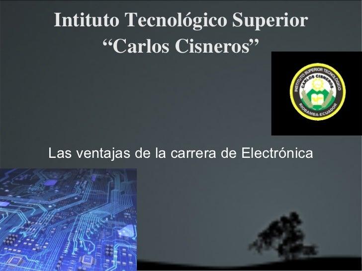 """Intituto Tecnológico Superior """"Carlos Cisneros"""" Las ventajas de la carrera de Electrónica"""