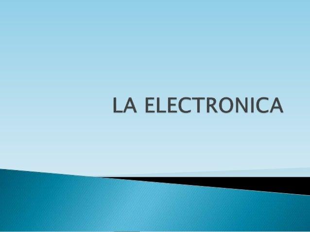  La electrónica es la rama de la física y especialización de la ingeniería, que estudia y emplea sistemas cuyo funcionami...