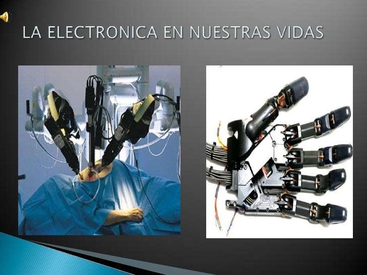    Se dice que la electrónica es algo    indispensable para nuestra vida diaria, ya    que a medida que ha transcurrido e...
