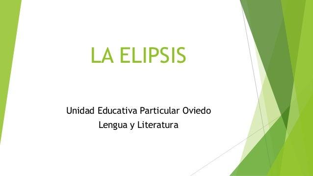 LA ELIPSIS Unidad Educativa Particular Oviedo Lengua y Literatura