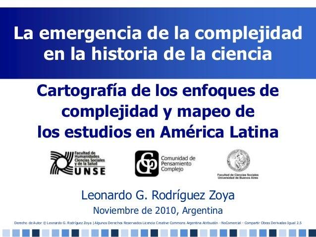 La emergencia de la complejidad en la historia de la ciencia Leonardo G. Rodríguez Zoya Noviembre de 2010, Argentina Carto...