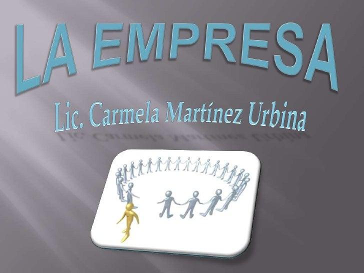 LA EMPRESA<br />Lic. Carmela Martínez Urbina<br />