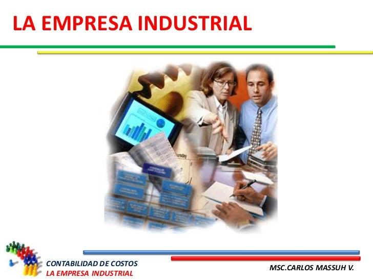 LA EMPRESA INDUSTRIAL  CONTABILIDAD DE COSTOS                           MSC.CARLOS MASSUH V.  LA EMPRESA