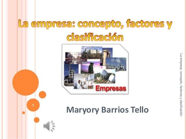 La empresa: concepto, factores y clasificación  Maryory Barrios Tello  1