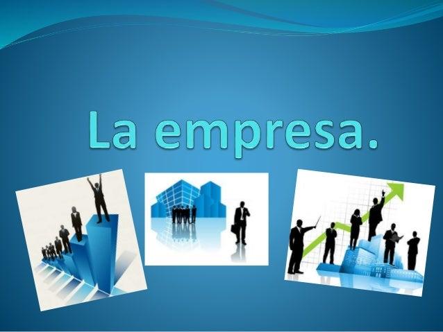 ¿Qué es la empresa?  Es una entidad económica de carácter público o privado que está integrada por recursos humanos, fina...