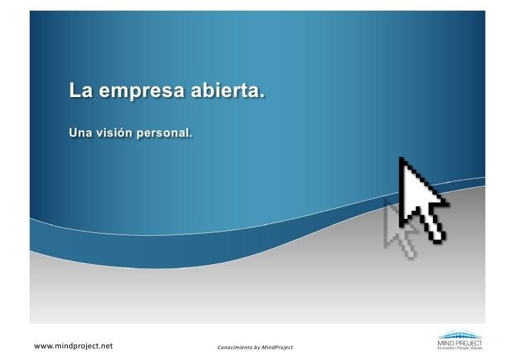 La empresa abierta.         Una visión personal.www.mindproject.net          Conocimiento by MindProject