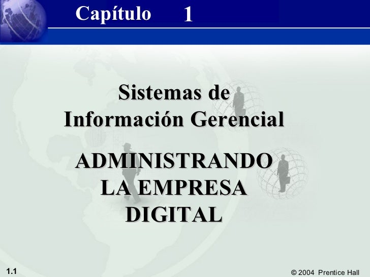 Sistemas de Información Gerencial 8/e       Capítulo              1           Capítulo 1 Administrando la Empresa Digital ...