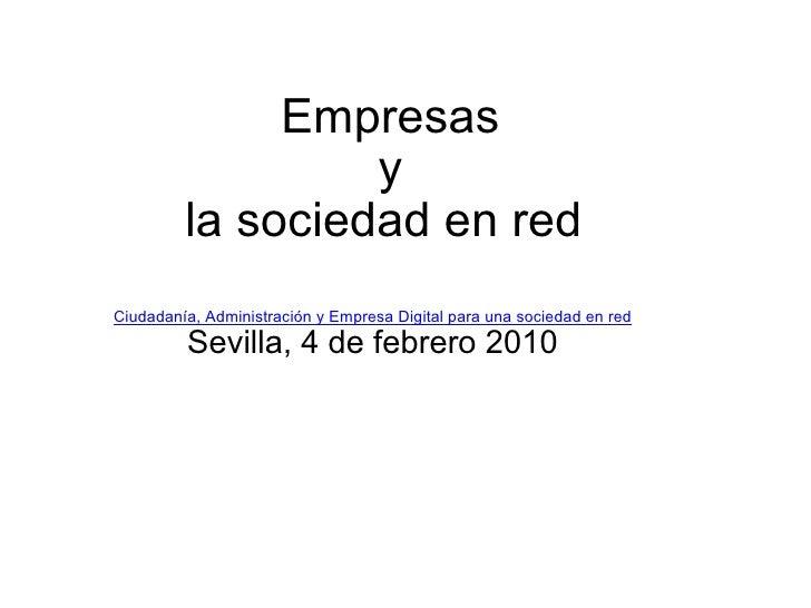Empresas y la sociedad en red  Ciudadanía, Administración y Empresa Digital para una sociedad en red Sevilla, 4 de febr...
