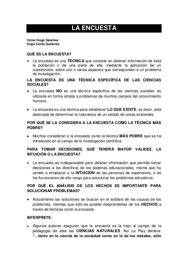 LA ENCUESTA Víctor Hugo Sánchez Hugo Cerda Gutiérrez QUÉ ES LA ENCUESTA? La encuesta es una TÉCNICA que consiste en obtene...
