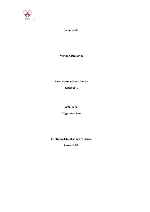 La encuesta Martha Cortez Arias Laura Dayana Osorio Correa Grado 10-1 Área: Sena Asignatura: Sena Institución Educativa Sa...