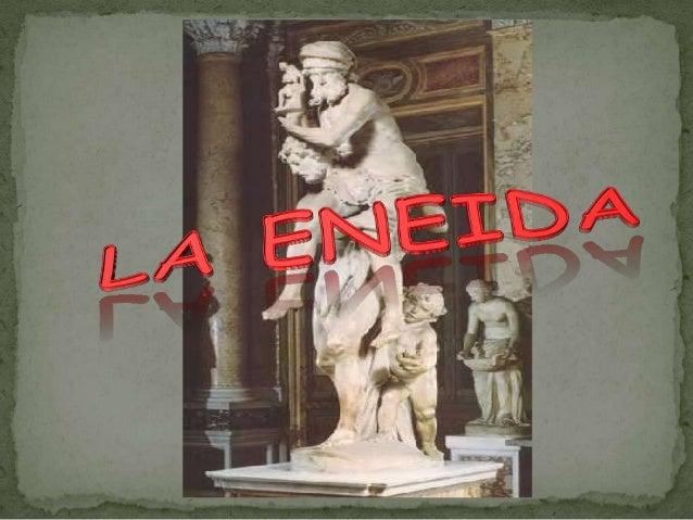 La Eneida (en latín: Aeneis) es una epopeya romana escrita porPublio Virgilio Marón, más conocido como Virgilio, en el Sig...