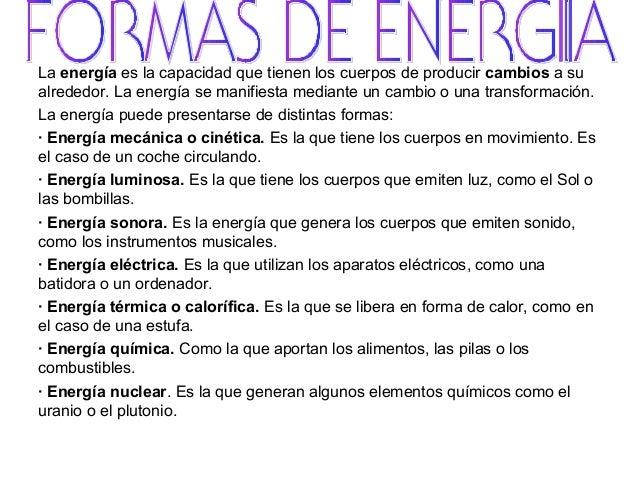 La energía es la capacidad que tienen los cuerpos de producir cambios a su alrededor. La energía se manifiesta mediante un...