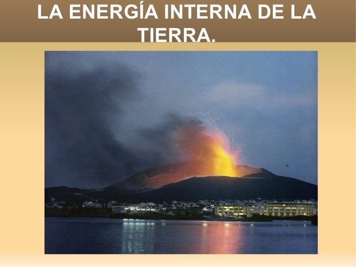 LA ENERGÍA INTERNA DE LA TIERRA.