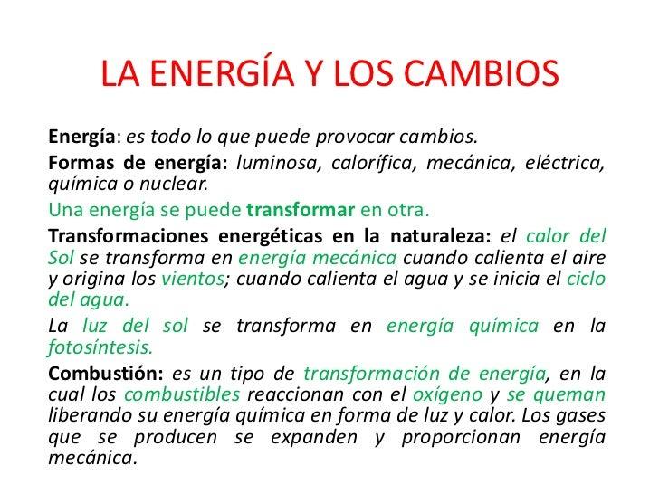 LA ENERGÍA Y LOS CAMBIOS<br />Energía: es todo lo que puede provocar cambios.<br />Formas de energía: luminosa, calorífica...