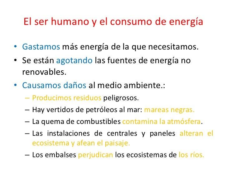 El ser humano y el consumo de energía<br />Gastamos más energía de la que necesitamos.<br />Se están agotando las fuentes ...