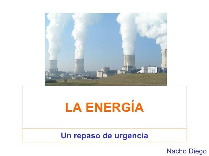 LA ENERGÍA Un repaso de urgencia Nacho Diego