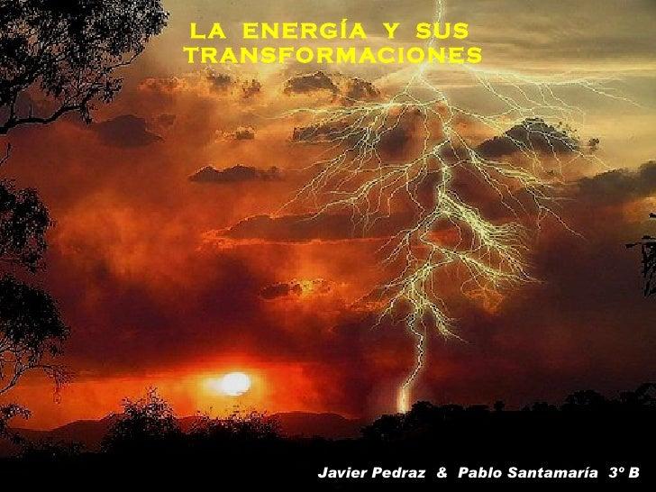 L A ENERGÍA Y SUSTRANSFORMACIONES       Javier Pedraz & Pablo Santamaría 3º B