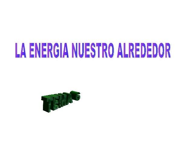 FORM AS DE ENERGI A • • • • • • • •  La energía es la capacidad que tienen los cuerpos de reproducir cambios a su alrededo...