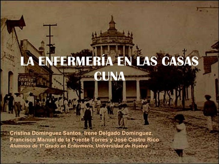 LA ENFERMERÍA EN LAS CASAS CUNA Cristina Domínguez Santos, Irene Delgado Domínguez,  Francisco Manuel de la Fuente Torres ...