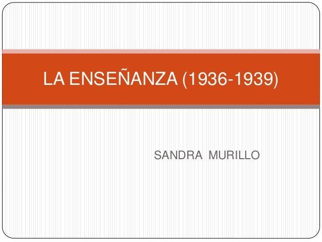 SANDRA MURILLO LA ENSEÑANZA (1936-1939)