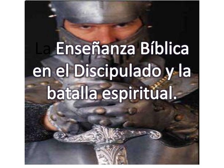La Enseñanza Bíblica en el Discipulado y la batalla espiritual.<br />