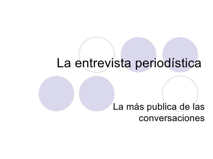 La entrevista period í stica La m ás publica de las conversaciones