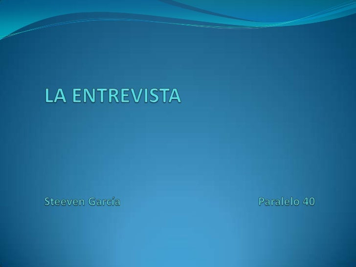 LA ENTREVISTASteeven GarcíaParalelo 40<br />