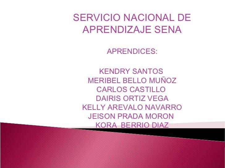 SERVICIO NACIONAL DE APRENDIZAJE SENA      APRENDICES:     KENDRY SANTOS  MERIBEL BELLO MUÑOZ    CARLOS CASTILLO    DAIRIS...
